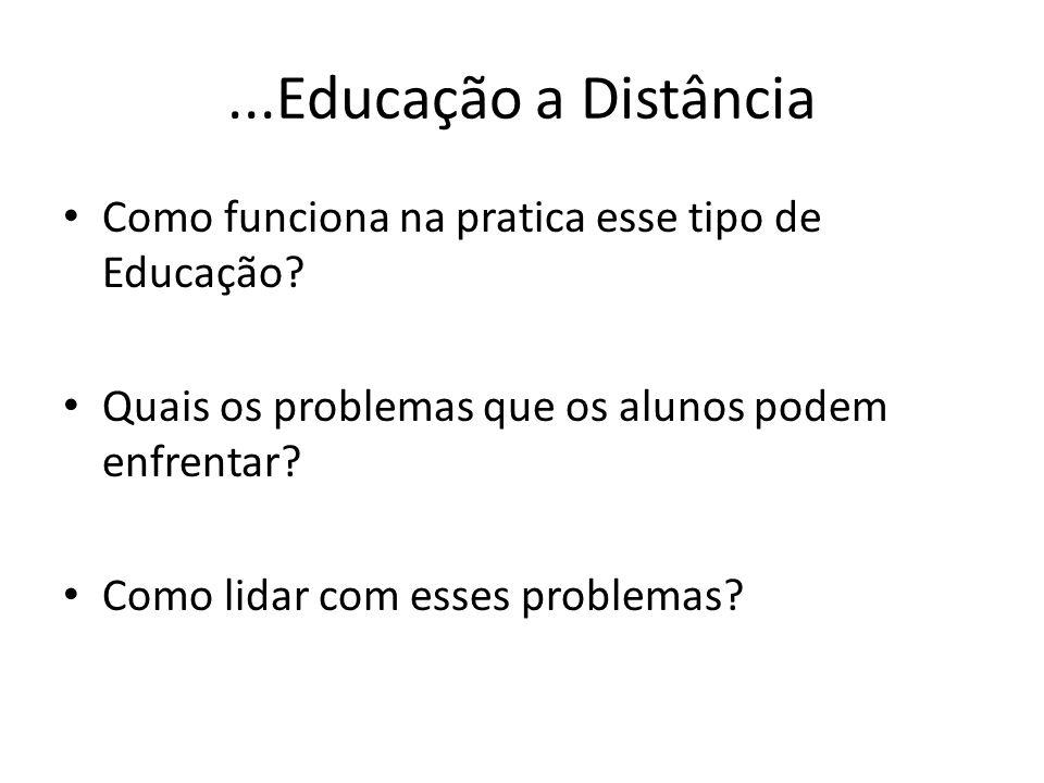 ...Educação a Distância As possibilidades educacionais que se abrem são fantásticas. Com o alargamento da banda de transmissão, como acontece na TV a
