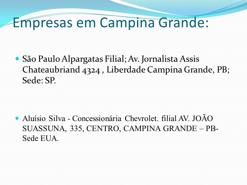 Empresas em Campina Grande: São Paulo Alpargatas Filial; Av. Jornalista Assis Chateaubriand 4324, Liberdade Campina Grande, PB; Sede: SP. Aluísio Silv