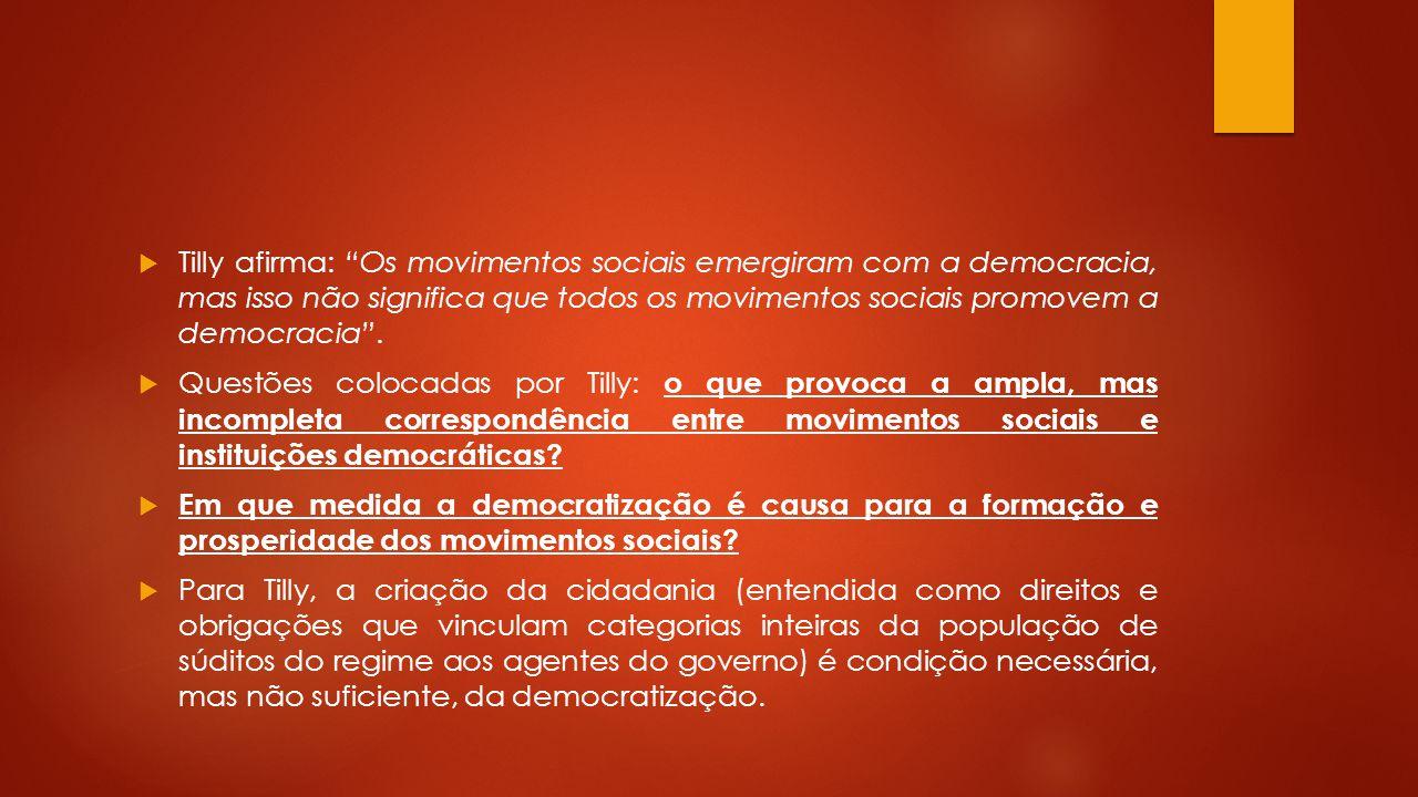 Tilly afirma: Os movimentos sociais emergiram com a democracia, mas isso não significa que todos os movimentos sociais promovem a democracia. Questões
