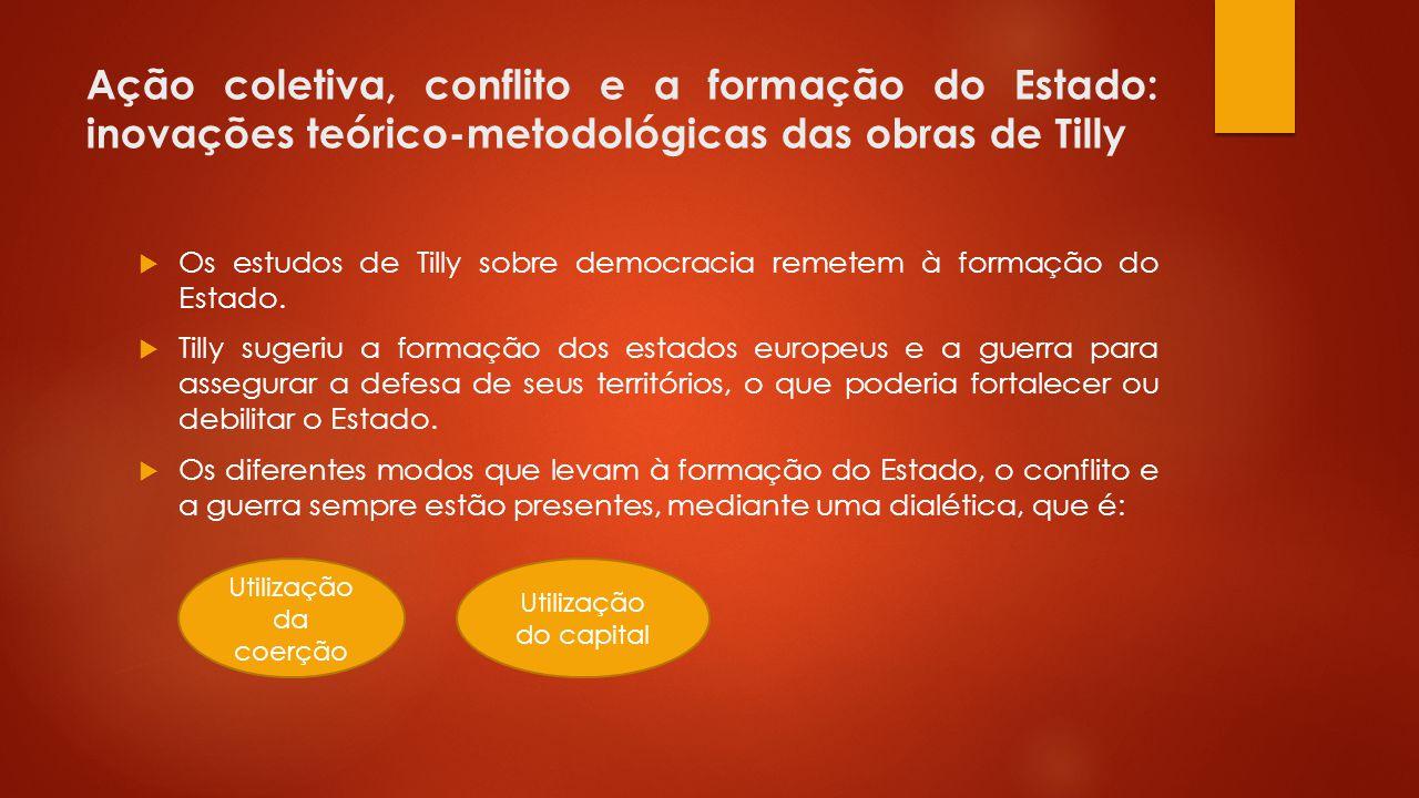 Ação coletiva, conflito e a formação do Estado: inovações teórico-metodológicas das obras de Tilly Os estudos de Tilly sobre democracia remetem à form
