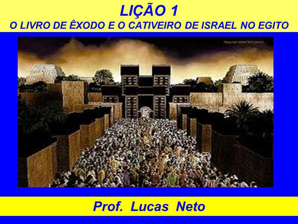 LIÇÃO 1 O LIVRO DE ÊXODO E O CATIVEIRO DE ISRAEL NO EGITO Prof. Lucas Neto