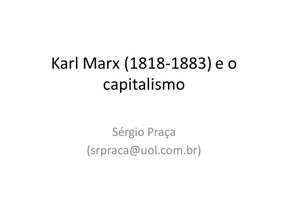 Karl Marx (1818-1883) e o capitalismo Sérgio Praça (srpraca@uol.com.br)