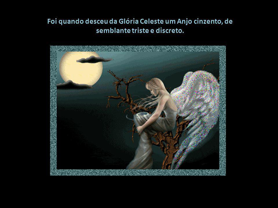 Enrugando lhe o rosto e embranquecendo lhe a cabeça orgulhosa, reuniram se os Anjos amigos, suplicando a compaixão do Senhor, a benefício do rebelde t