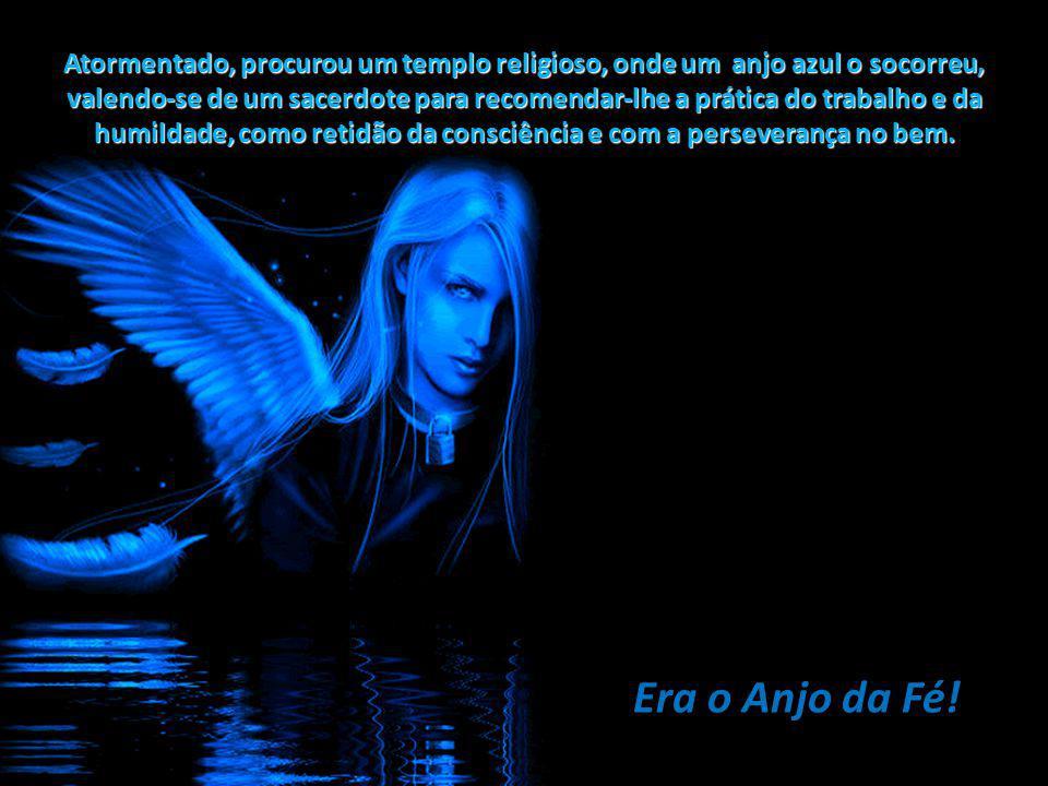 Olvidando o direito dos semelhantes, propunha-se conquistar as atenções de Deus somente para si... Por mais insistisse o anjo dourado, rogando-lhe rev
