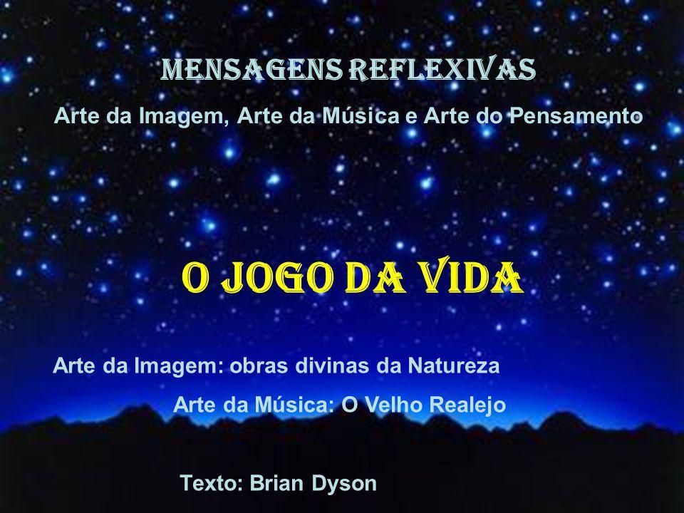 MENSAGENS REFLEXIVAS Arte da Imagem, Arte da Música e Arte do Pensamento Arte da Imagem: obras divinas da Natureza Arte da Música: O Velho Realejo Texto: Brian Dyson O jogo da vida