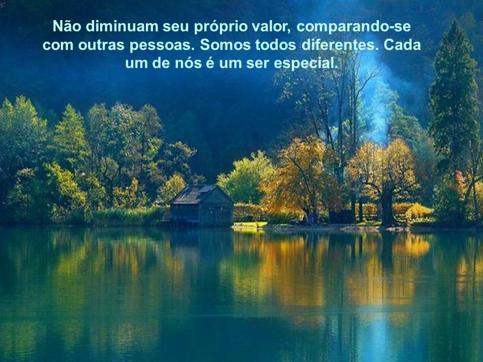Não diminuam seu próprio valor, comparando-se com outras pessoas.