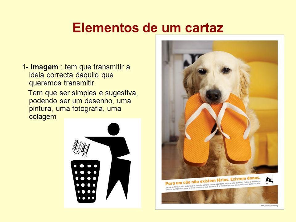 Elementos de um cartaz 1- Imagem : tem que transmitir a ideia correcta daquilo que queremos transmitir. Tem que ser simples e sugestiva, podendo ser u