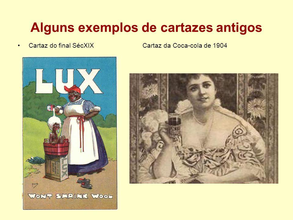 Alguns exemplos de cartazes antigos Cartaz do final SécXIX Cartaz da Coca-cola de 1904