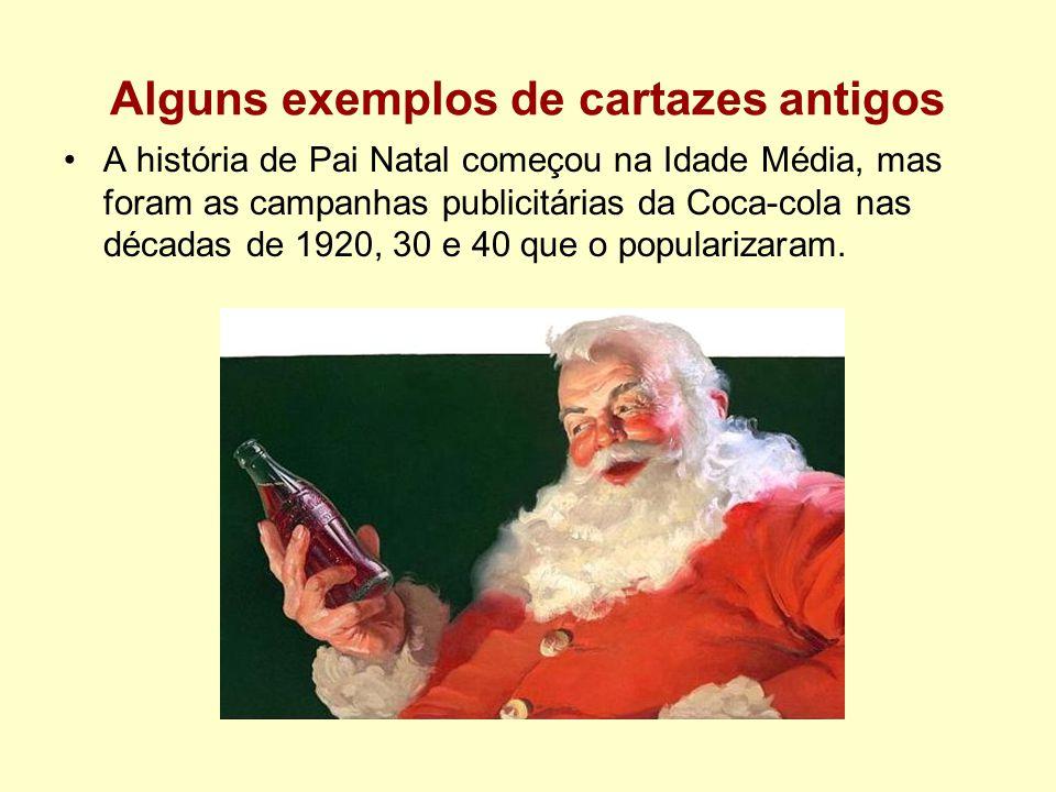 Alguns exemplos de cartazes antigos A história de Pai Natal começou na Idade Média, mas foram as campanhas publicitárias da Coca-cola nas décadas de 1