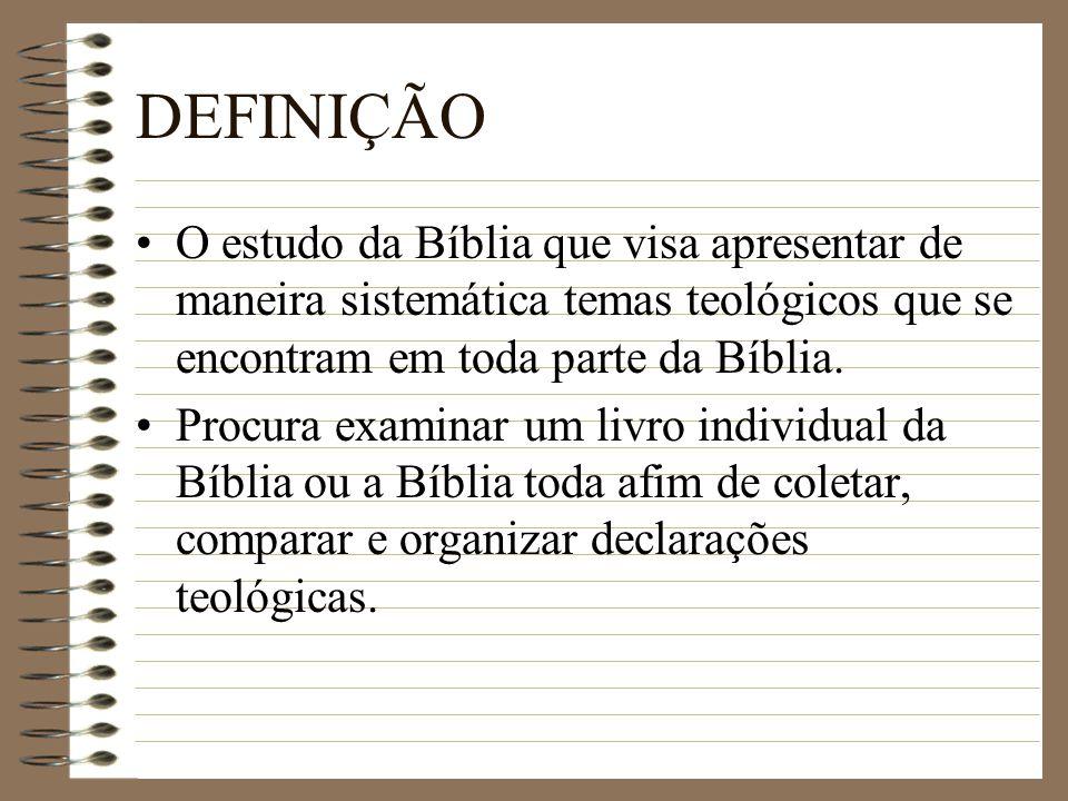 DEFINIÇÃO O estudo da Bíblia que visa apresentar de maneira sistemática temas teológicos que se encontram em toda parte da Bíblia. Procura examinar um