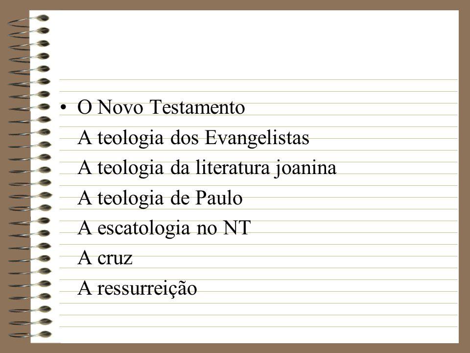 O Novo Testamento A teologia dos Evangelistas A teologia da literatura joanina A teologia de Paulo A escatologia no NT A cruz A ressurreição