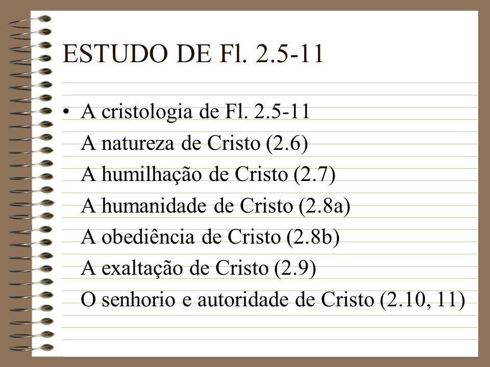ESTUDO DE Fl. 2.5-11 A cristologia de Fl. 2.5-11 A natureza de Cristo (2.6) A humilhação de Cristo (2.7) A humanidade de Cristo (2.8a) A obediência de
