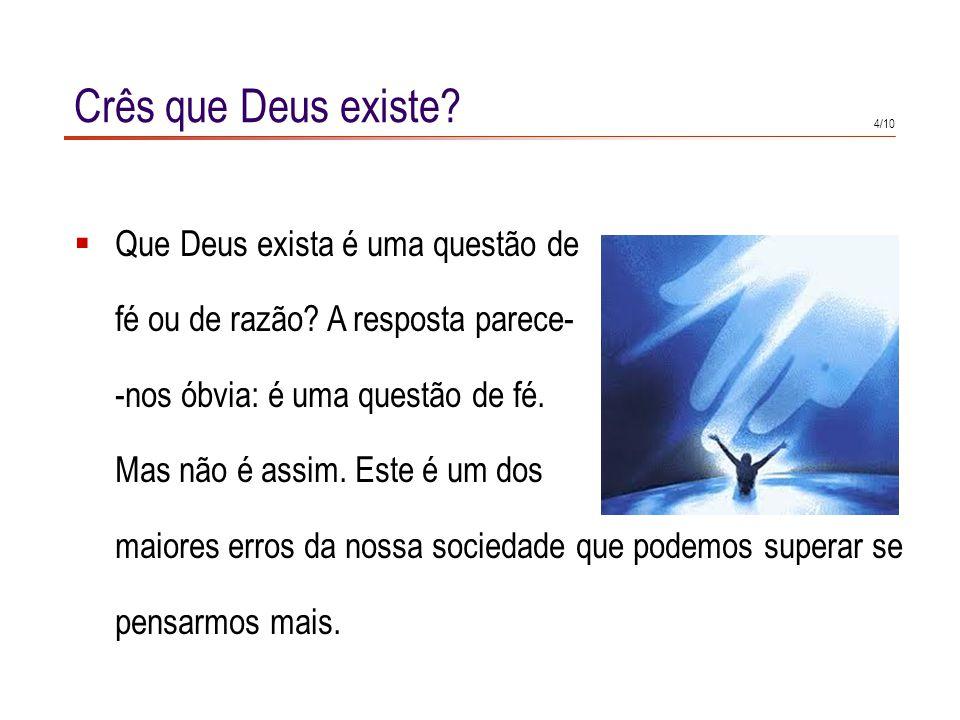 4/10 Crês que Deus existe.Que Deus exista é uma questão de fé ou de razão.