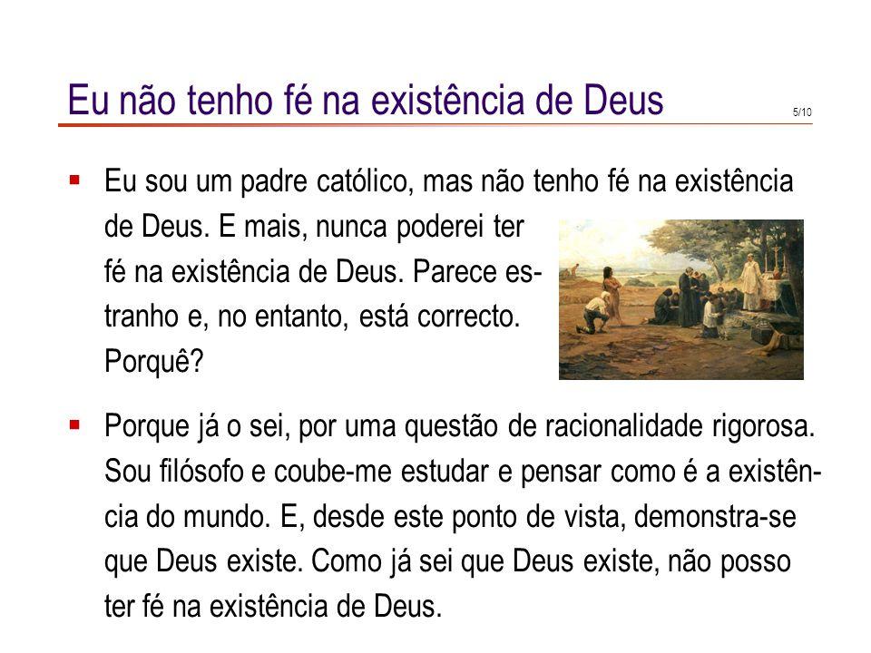 5/10 Eu não tenho fé na existência de Deus Eu sou um padre católico, mas não tenho fé na existência de Deus.