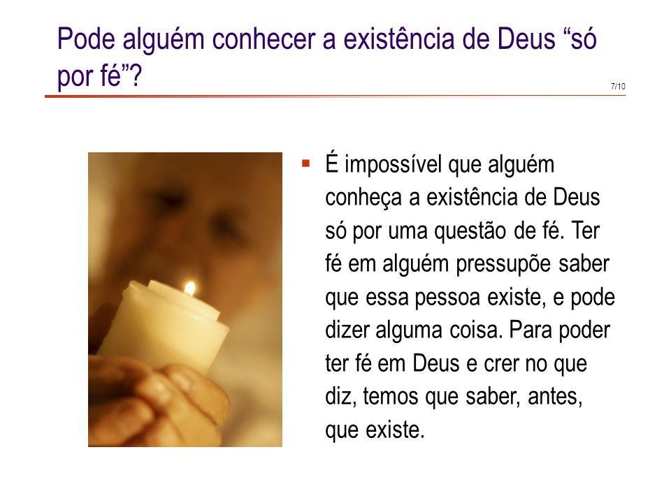 7/10 Pode alguém conhecer a existência de Deus só por fé.