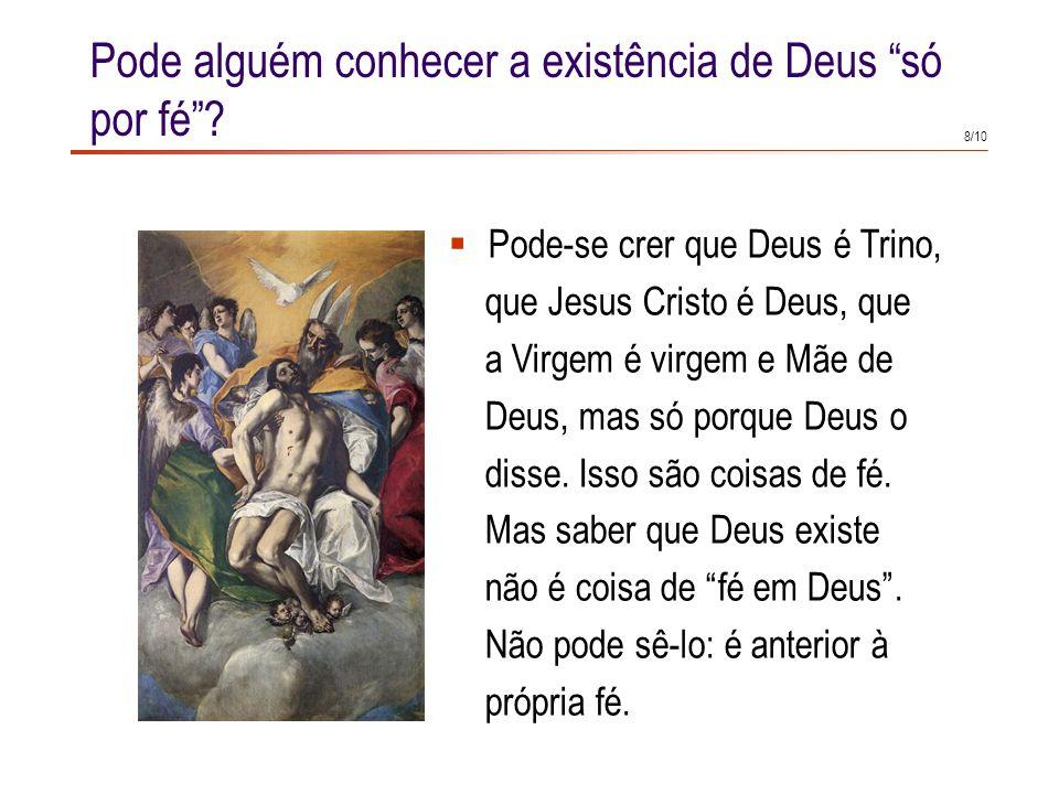 8/10 Pode alguém conhecer a existência de Deus só por fé.