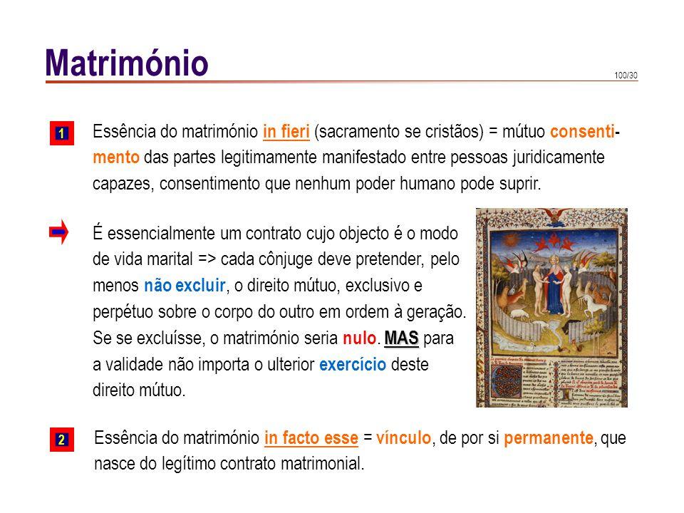 100/30 Matrimónio Essência do matrimónio in fieri (sacramento se cristãos) = mútuo consenti- mento das partes legitimamente manifestado entre pessoas