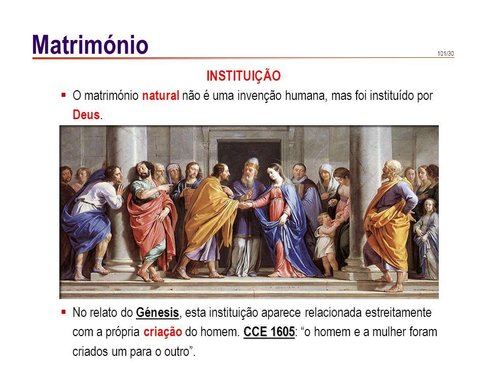 101/30 Matrimónio O matrimónio natural não é uma invenção humana, mas foi instituído por Deus. No relato do Génesis, esta instituição aparece relacion