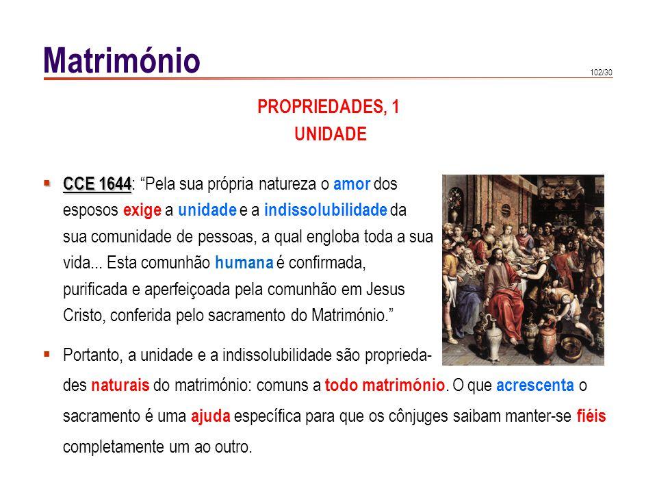 102/30 Matrimónio PROPRIEDADES, 1 UNIDADE CCE 1644 CCE 1644 : Pela sua própria natureza o amor dos esposos exige a unidade e a indissolubilidade da su