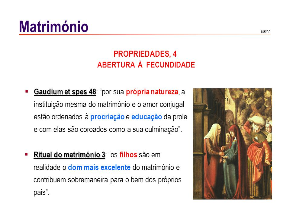 105/30 Matrimónio Gaudium et spes 48 Gaudium et spes 48 : por sua própria natureza, a instituição mesma do matrimónio e o amor conjugal estão ordenado