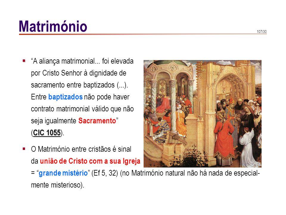 107/30 Matrimónio A aliança matrimonial... foi elevada por Cristo Senhor à dignidade de sacramento entre baptizados (...). Entre baptizados não pode h