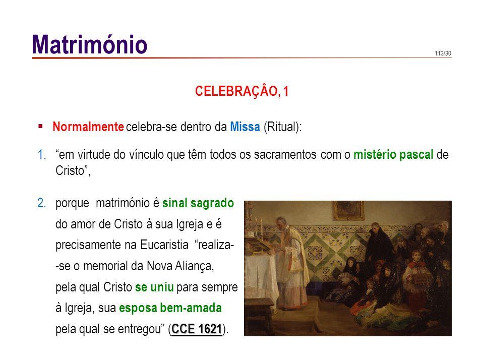 113/30 Matrimónio Normalmente celebra-se dentro da Missa (Ritual): 2.porque matrimónio é sinal sagrado do amor de Cristo à sua Igreja e é precisamente