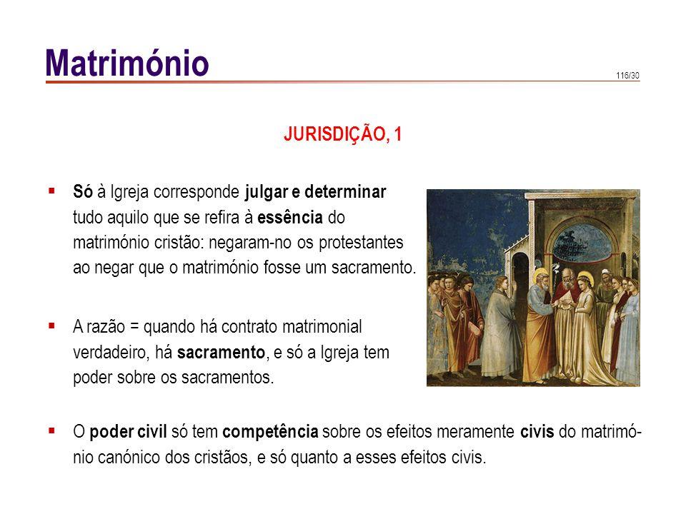 116/30 Matrimónio A razão = quando há contrato matrimonial verdadeiro, há sacramento, e só a Igreja tem poder sobre os sacramentos. Só à Igreja corres