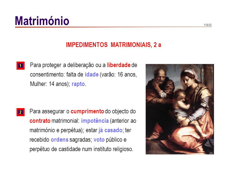 119/30 Matrimónio Para assegurar o cumprimento do objecto do contrato matrimonial: impotência (anterior ao matrimónio e perpétua); estar já casado ; t
