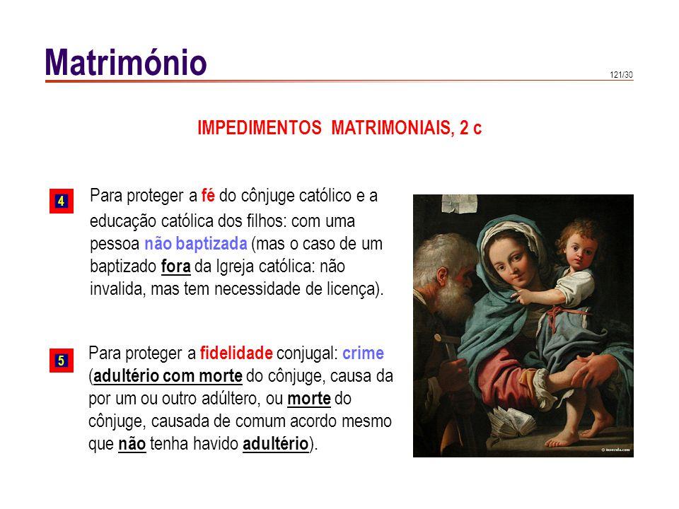 121/30 Matrimónio Para proteger a fidelidade conjugal: crime ( adultério com morte do cônjuge, causa da por um ou outro adúltero, ou morte do cônjuge,