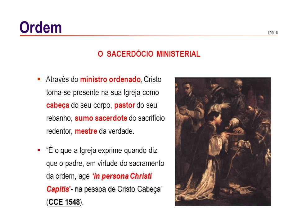 129/16 Ordem O SACERDÓCIO MINISTERIAL Através do ministro ordenado, Cristo torna-se presente na sua Igreja como cabeça do seu corpo, pastor do seu reb