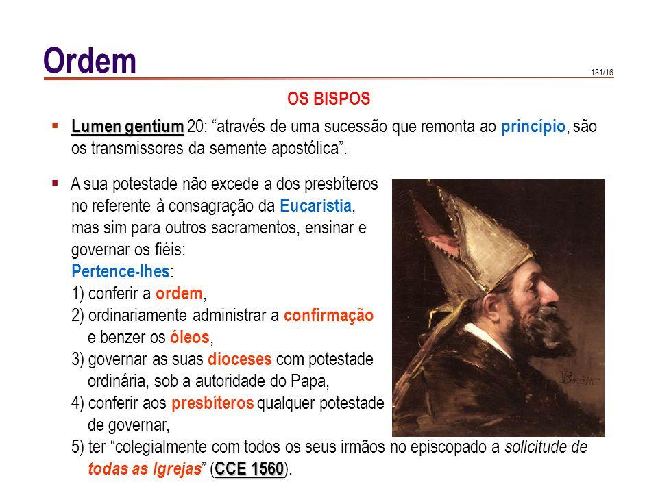 131/16 Ordem OS BISPOS Lumen gentium Lumen gentium 20: através de uma sucessão que remonta ao princípio, são os transmissores da semente apostólica. A