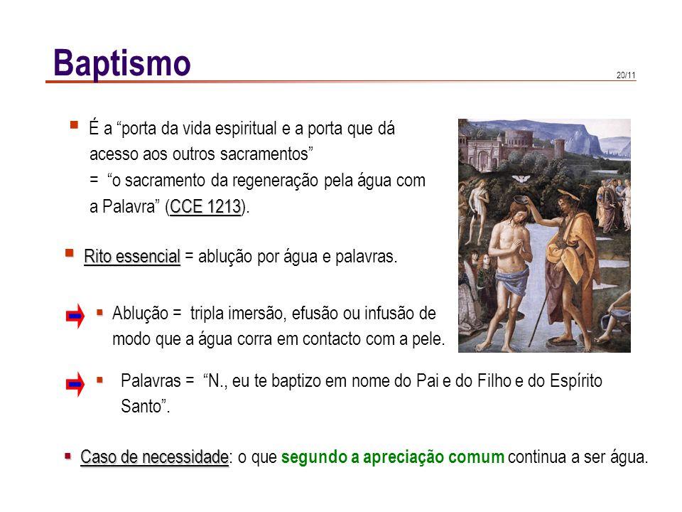20/11 Baptismo É a porta da vida espiritual e a porta que dá acesso aos outros sacramentos = o sacramento da regeneração pela água com CCE 1213 a Pala