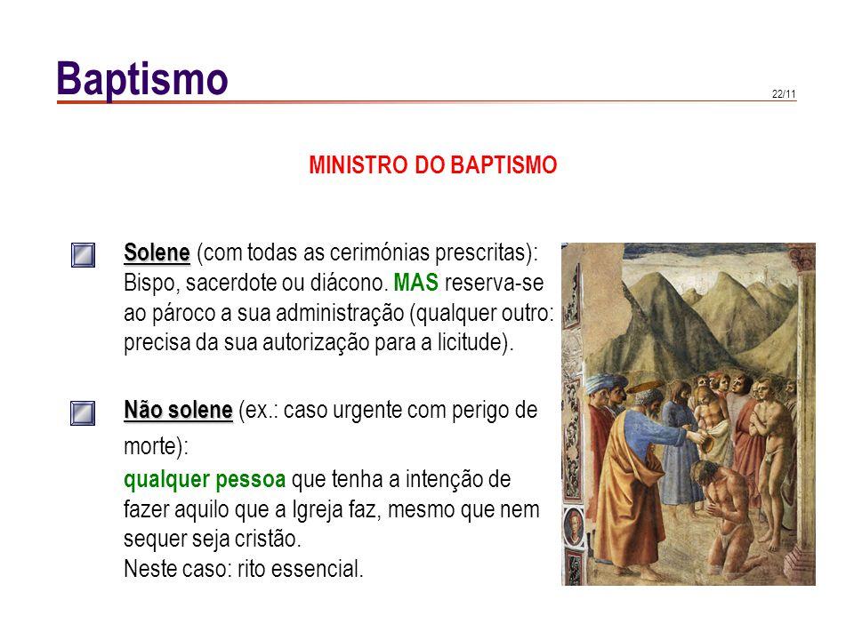 22/11 Baptismo MINISTRO DO BAPTISMO Solene Solene (com todas as cerimónias prescritas): Bispo, sacerdote ou diácono. MAS reserva-se ao pároco a sua ad