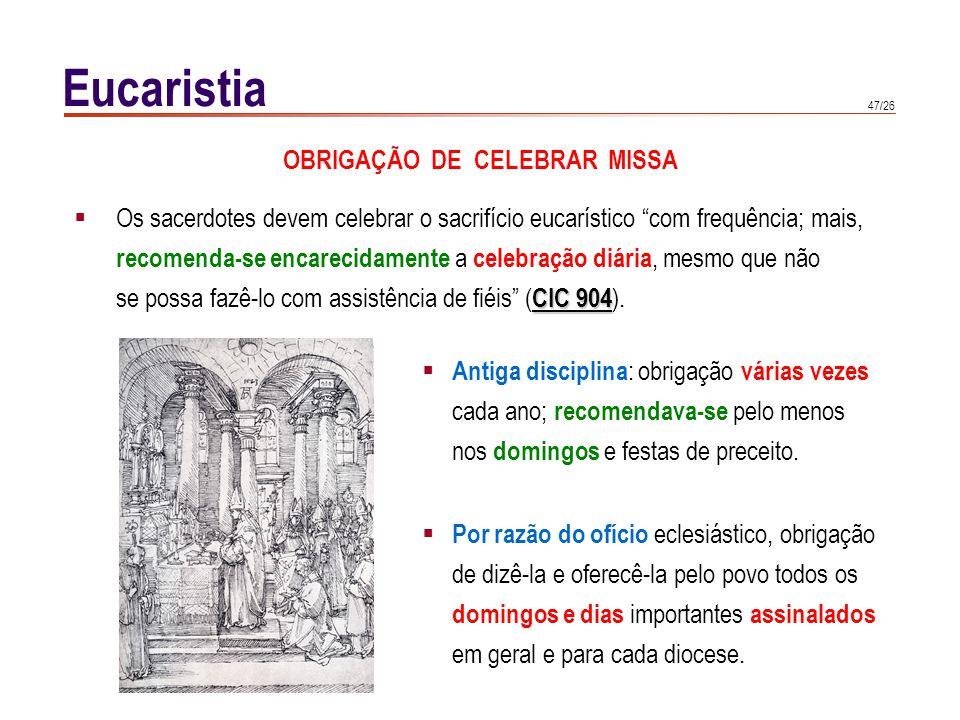 47/26 Eucaristia Os sacerdotes devem celebrar o sacrifício eucarístico com frequência; mais, recomenda-se encarecidamente a celebração diária, mesmo q