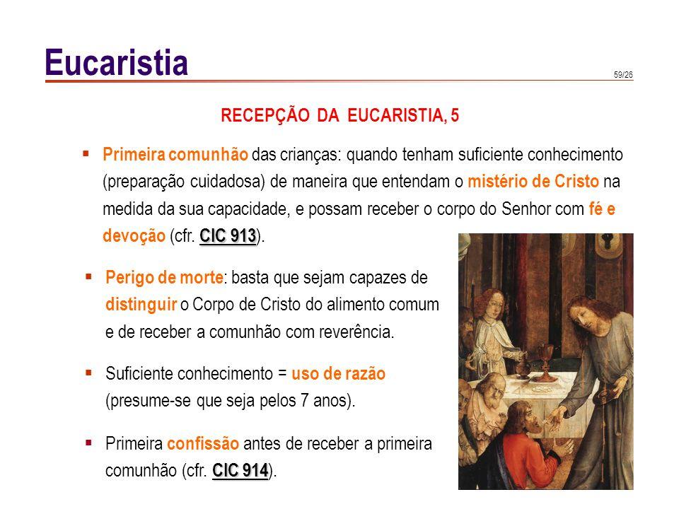 59/26 Eucaristia Primeira comunhão das crianças: quando tenham suficiente conhecimento (preparação cuidadosa) de maneira que entendam o mistério de Cr