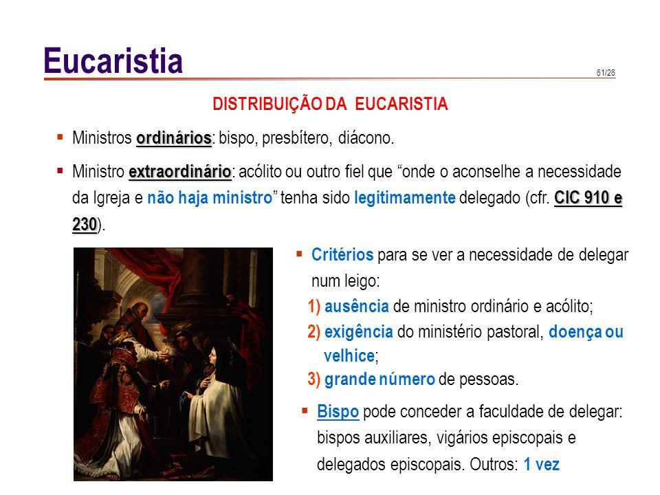 61/26 Eucaristia ordinários Ministros ordinários : bispo, presbítero, diácono. extraordinário Ministro extraordinário : acólito ou outro fiel que onde