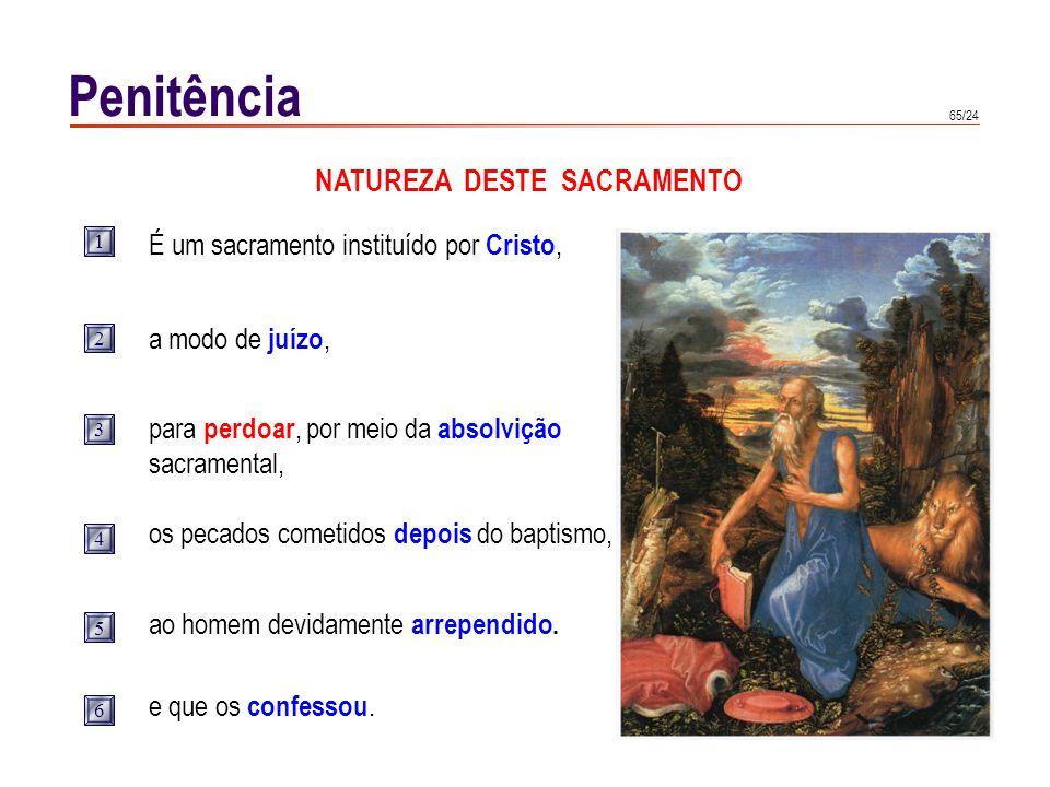 65/24 Penitência NATUREZA DESTE SACRAMENTO É um sacramento instituído por Cristo, a modo de juízo, para perdoar, por meio da absolvição sacramental, o