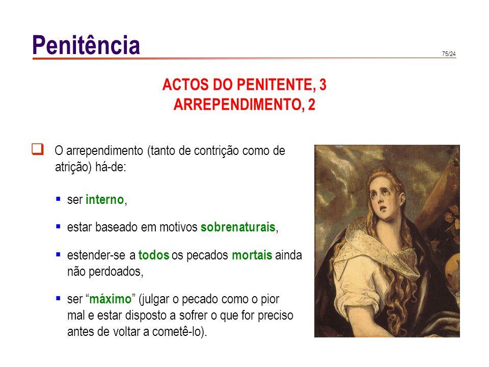 75/24 Penitência ACTOS DO PENITENTE, 3 ARREPENDIMENTO, 2 O arrependimento (tanto de contrição como de atrição) há-de: ser interno, estar baseado em mo
