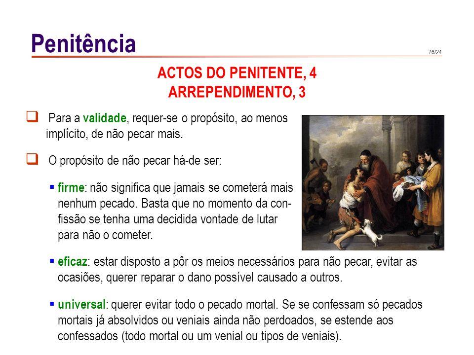 76/24 Penitência ACTOS DO PENITENTE, 4 ARREPENDIMENTO, 3 Para a validade, requer-se o propósito, ao menos implícito, de não pecar mais. O propósito de