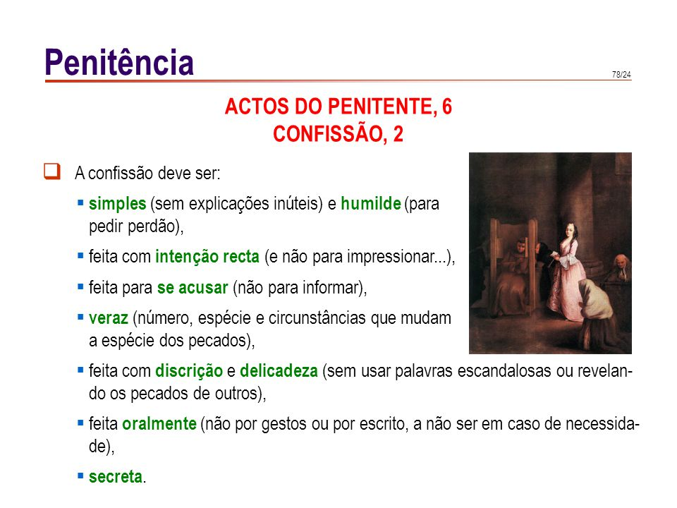 78/24 Penitência ACTOS DO PENITENTE, 6 CONFISSÃO, 2 A confissão deve ser: simples (sem explicações inúteis) e humilde (para pedir perdão), feita com i
