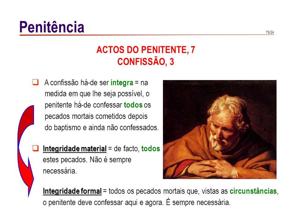 79/24 Penitência ACTOS DO PENITENTE, 7 CONFISSÃO, 3 Integridade material Integridade material = de facto, todos estes pecados. Não é sempre necessária