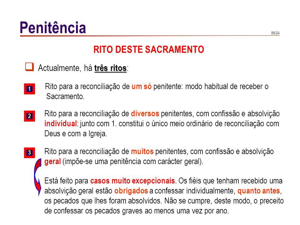 86/24 Rito para a reconciliação de um só penitente: modo habitual de receber o Sacramento. Penitência 1 Rito para a reconciliação de diversos penitent