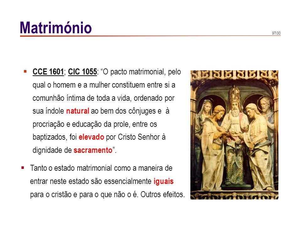 97/30 Matrimónio CCE 1601CIC 1055 CCE 1601 ; CIC 1055 : O pacto matrimonial, pelo qual o homem e a mulher constituem entre si a comunhão íntima de tod