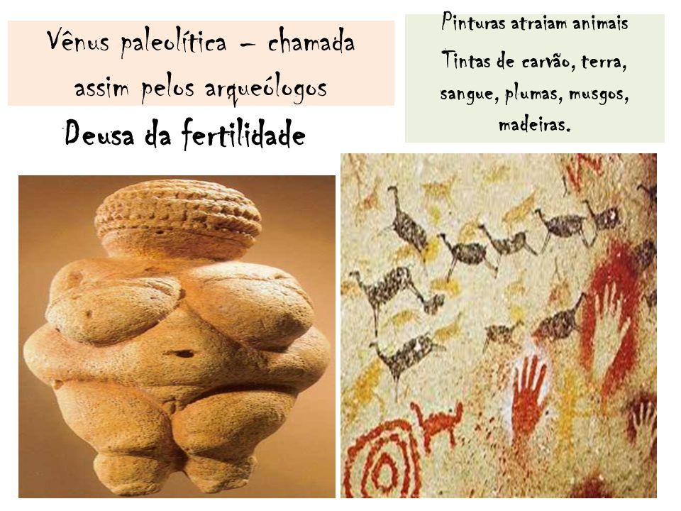 Vênus paleolítica – chamada assim pelos arqueólogos Deusa da fertilidade Pinturas atraiam animais Tintas de carvão, terra, sangue, plumas, musgos, mad