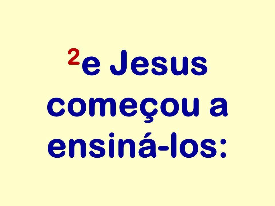2 e Jesus começou a ensiná-los:
