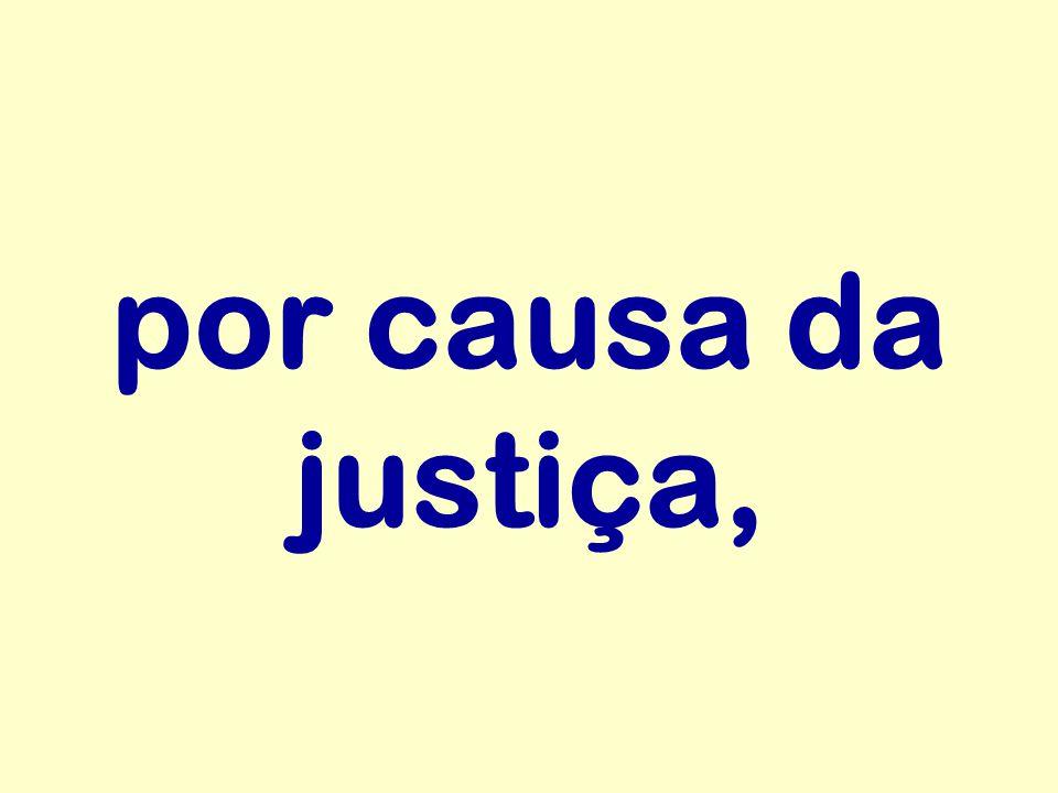 por causa da justiça,