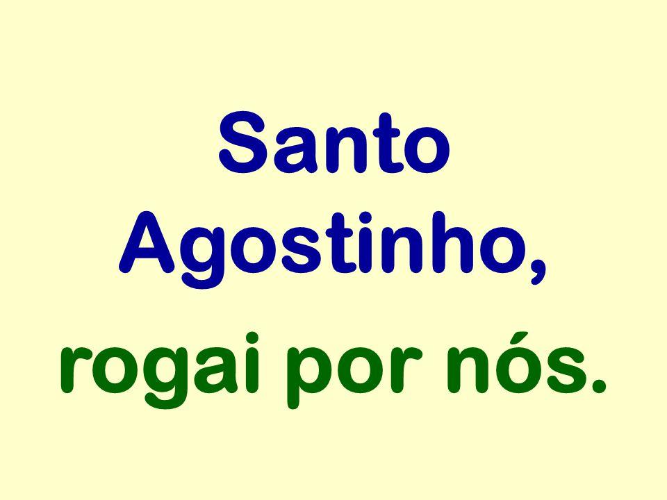 Santo Agostinho, rogai por nós.