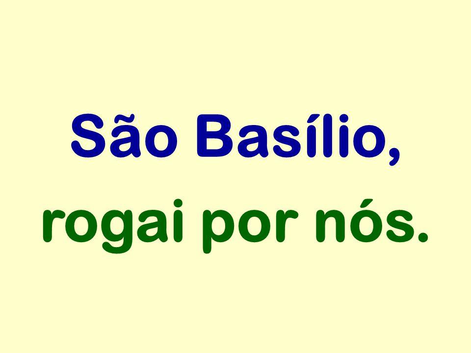 São Basílio, rogai por nós.