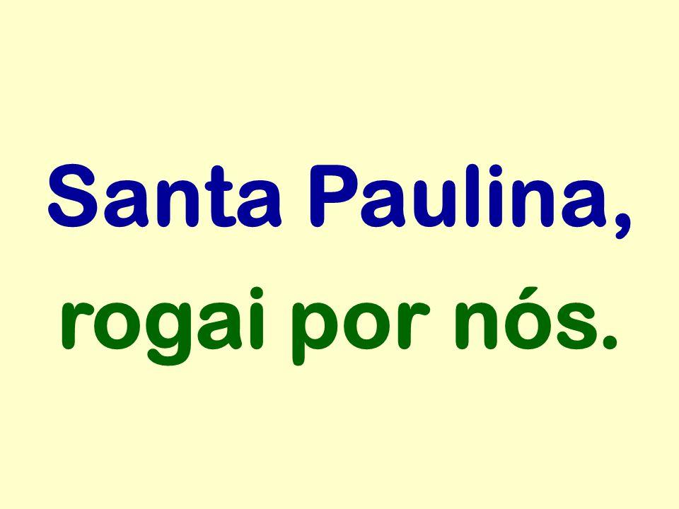 Santa Paulina, rogai por nós.