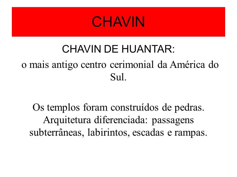 CHAVIN CHAVIN DE HUANTAR: o mais antigo centro cerimonial da América do Sul.